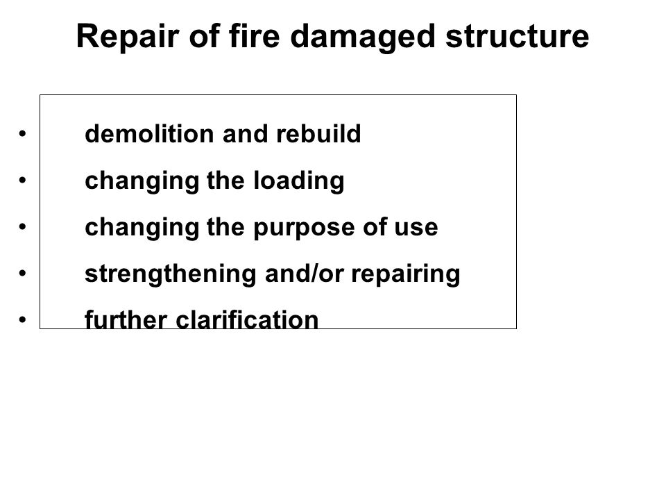 Repair of fire damaged structure demolition and rebuild changing the loading changing the purpose of use strengthening and/or repairing further clarif