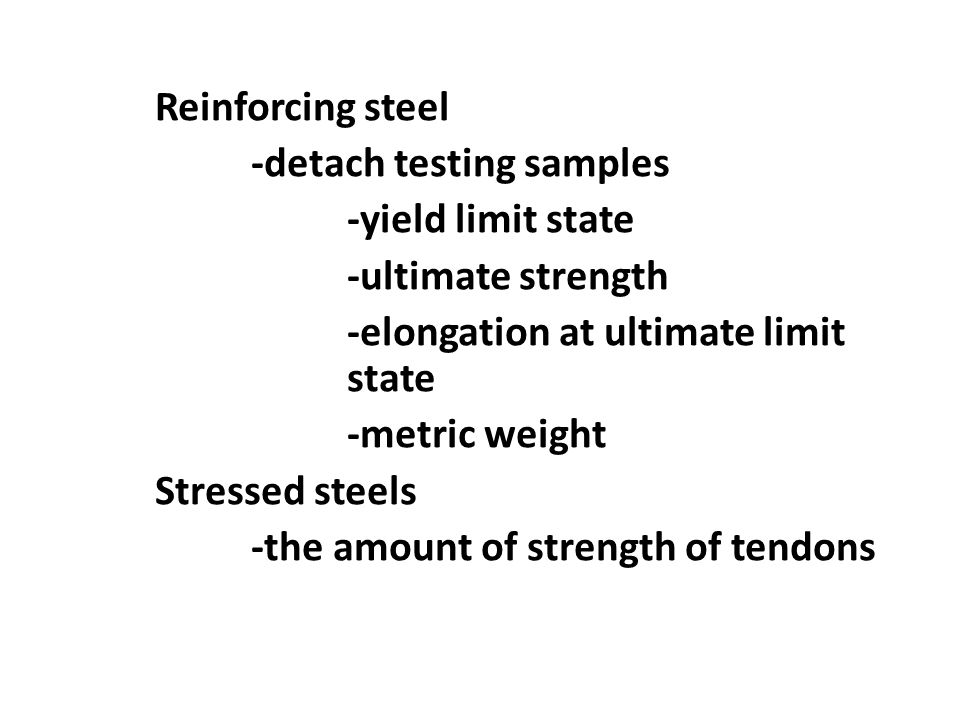 Reinforcing steel -detach testing samples -yield limit state -ultimate strength -elongation at ultimate limit state -metric weight Stressed steels -th