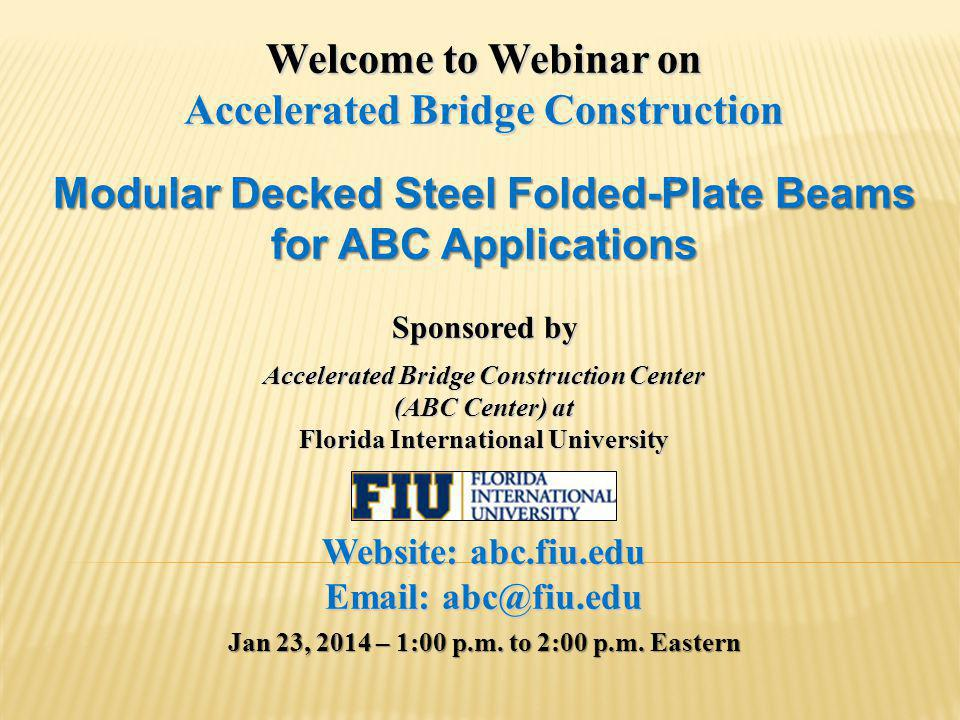 Webinar Agenda ABC Announcements(10 minutes) Featured Presentation (35 minutes) Modular Decked Steel Folded-Plate Beams for ABC Applications Maury Tayarani, P.E., Bridge Project Manager, Highway Division, MassDOT Question and Answer(15 minutes) Please post your questions in the chat box