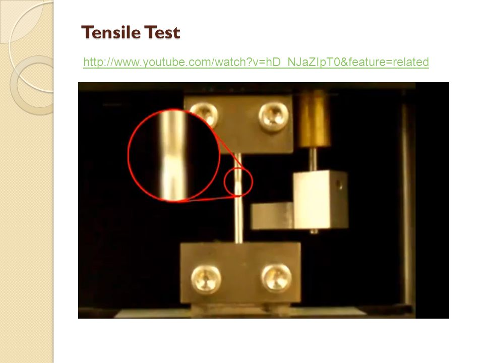 Tensile Test http://www.youtube.com/watch?v=hD_NJaZIpT0&feature=related