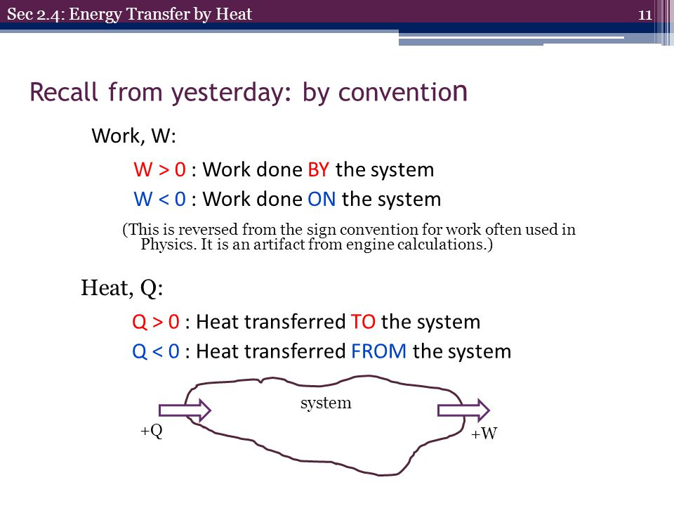 Recall from yesterday: by conventio n Heat, Q: 11 Sec 2.4: Energy Transfer by Heat (This is reversed from the sign convention for work often used in P