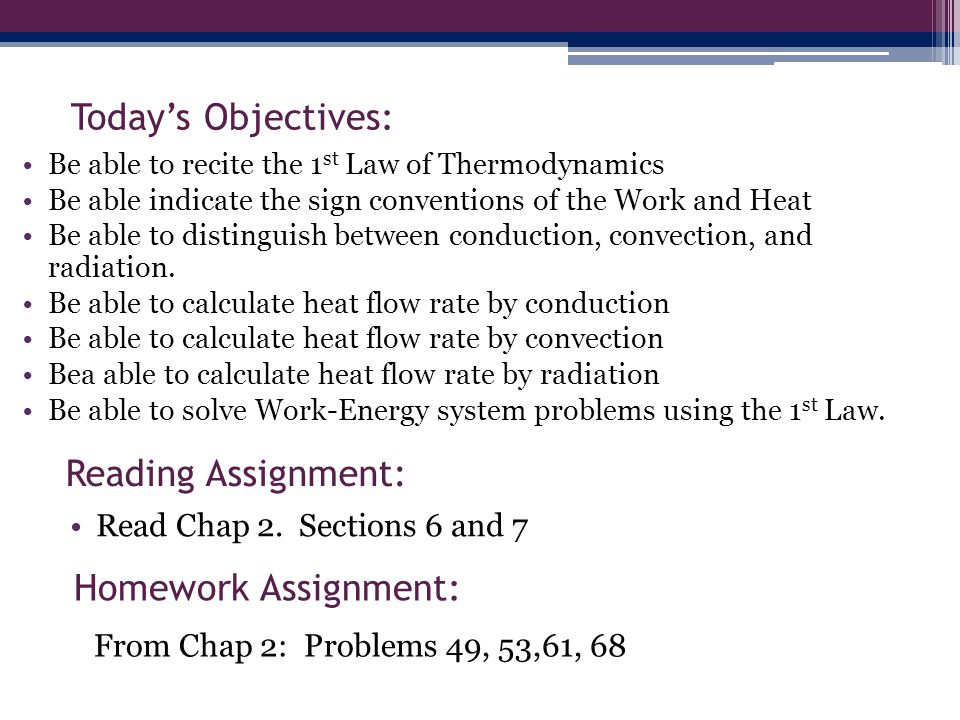 Todays Objectives: Be able to recite the 1 st Law of Thermodynamics Be able indicate the sign conventions of the Work and Heat Be able to distinguish