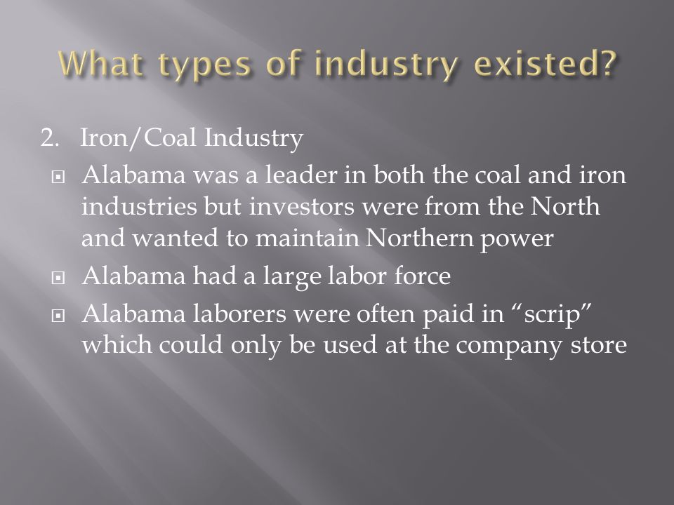 2. Iron/Coal Industry Alabama was a leader in both the coal and iron industries but investors were from the North and wanted to maintain Northern powe
