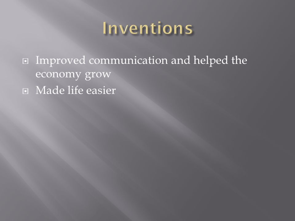 Improved communication and helped the economy grow Made life easier