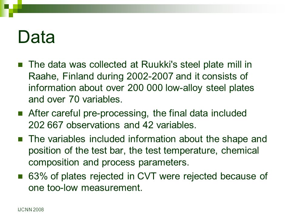 Data The data was collected at Ruukki's steel plate mill in Raahe, Finland during 2002-2007 and it consists of information about over 200 000 low-allo