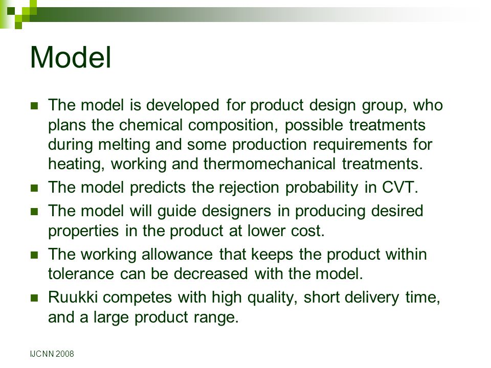 Model The model is developed for product design group, who plans the chemical composition, possible treatments during melting and some production requ
