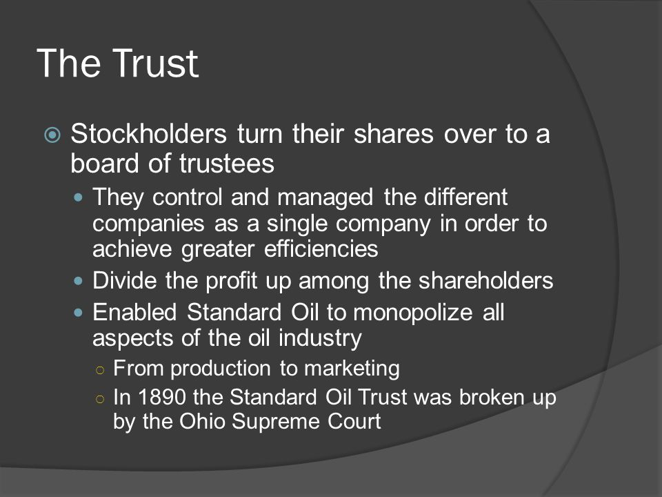 The Trust Stockholders turn their shares over to a board of trustees They control and managed the different companies as a single company in order to