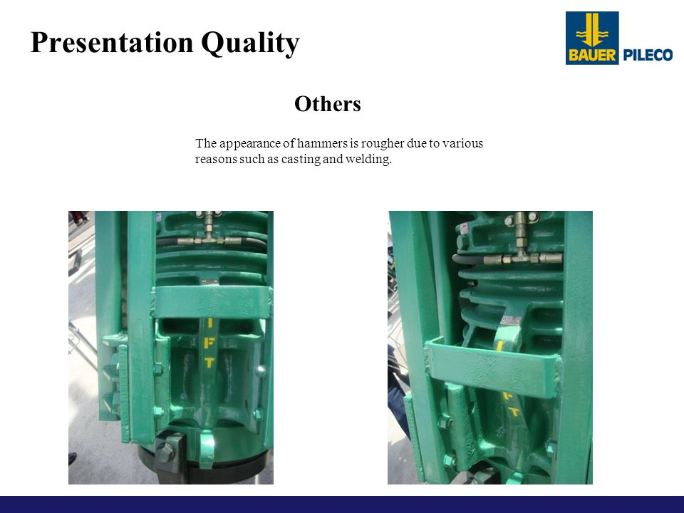 Presentation Quality Others The appearance of hammers is rougher due to various reasons such as casting and welding.