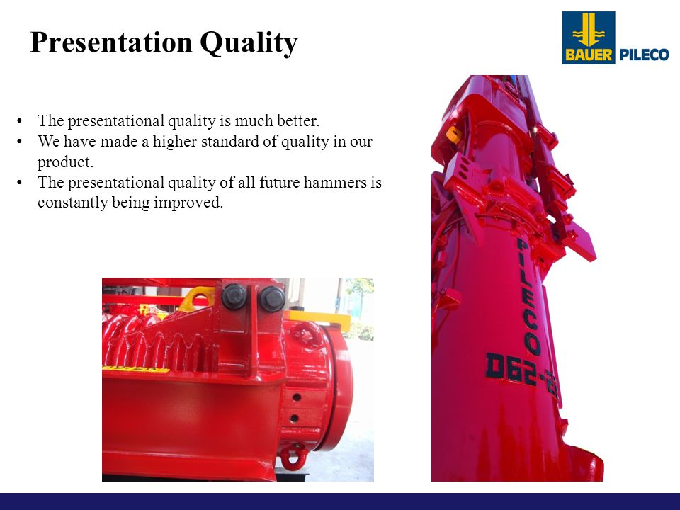 Presentation Quality The presentational quality is much better. We have made a higher standard of quality in our product. The presentational quality o