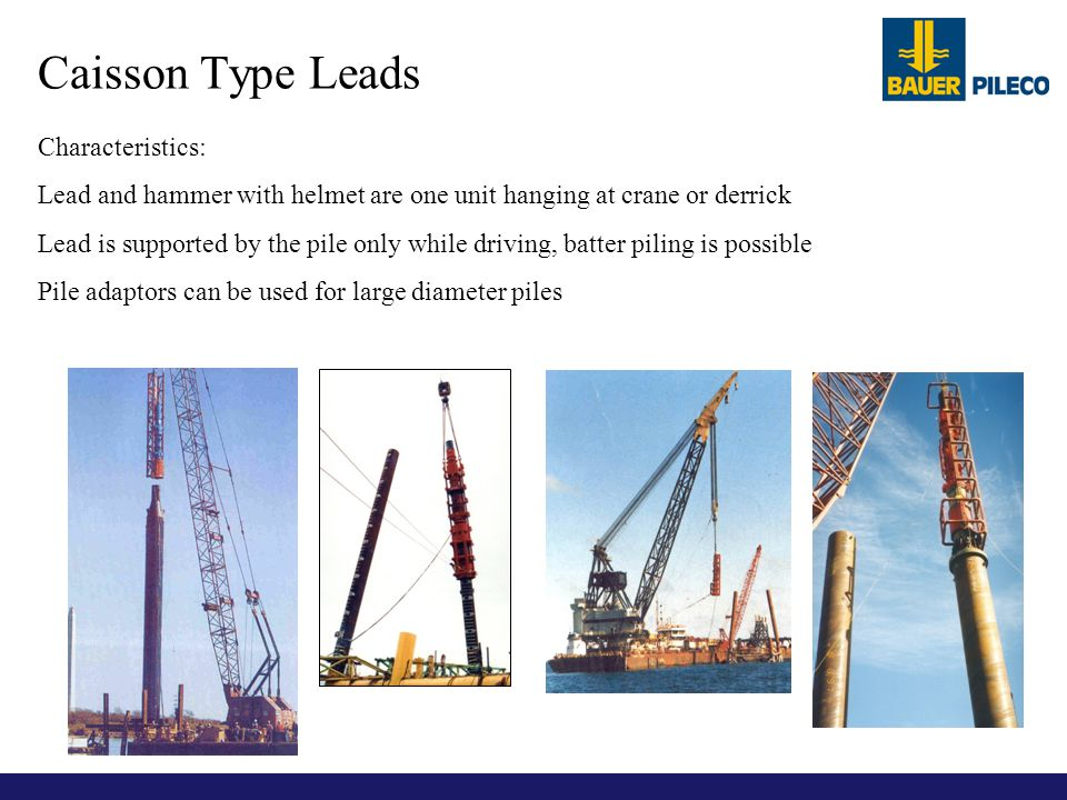 Characteristics: Lead and hammer with helmet are one unit hanging at crane or derrick Lead is supported by the pile only while driving, batter piling