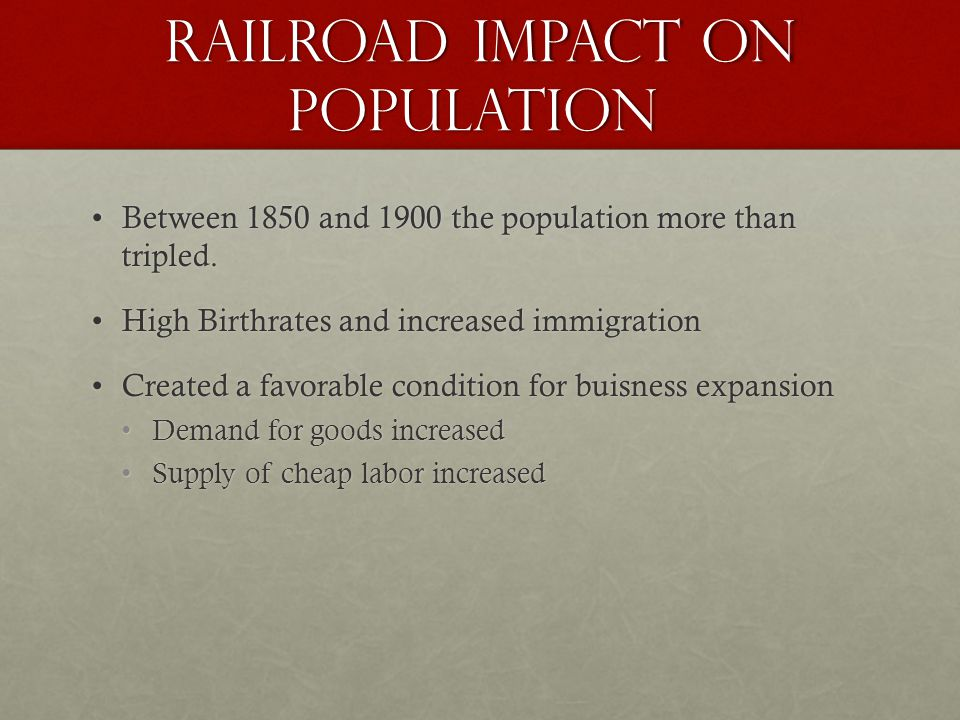 Railroad Impact on Population Between 1850 and 1900 the population more than tripled.Between 1850 and 1900 the population more than tripled.