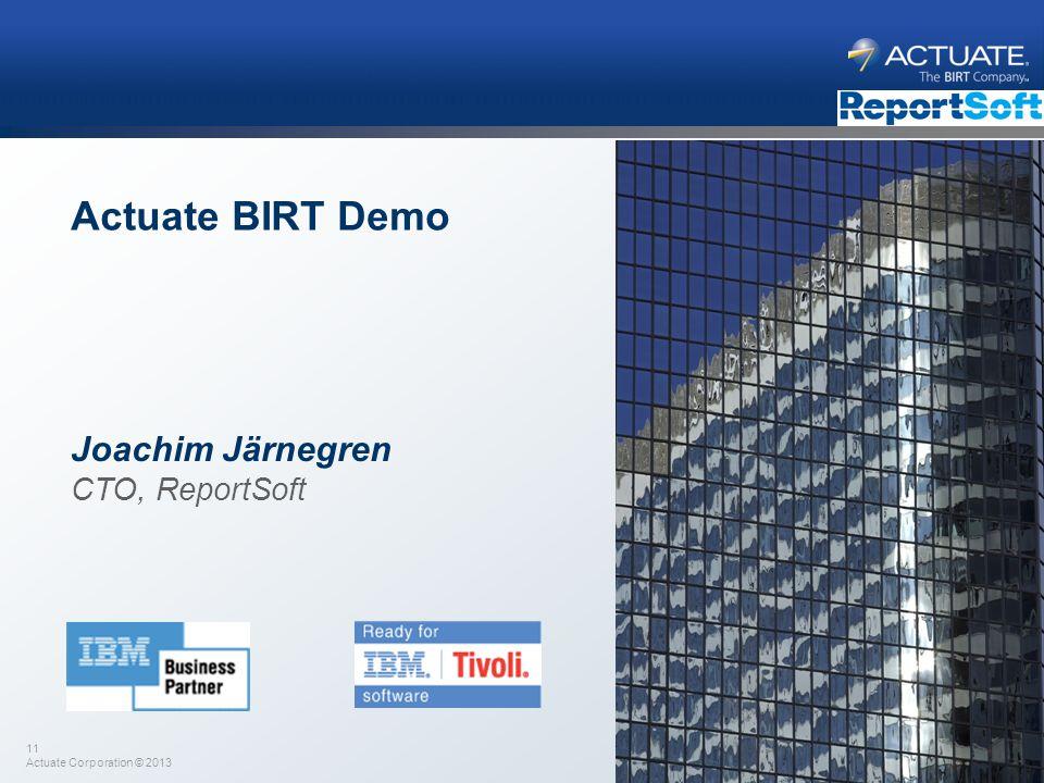 11 Actuate Corporation © 2013 Actuate BIRT Demo Joachim Järnegren CTO, ReportSoft