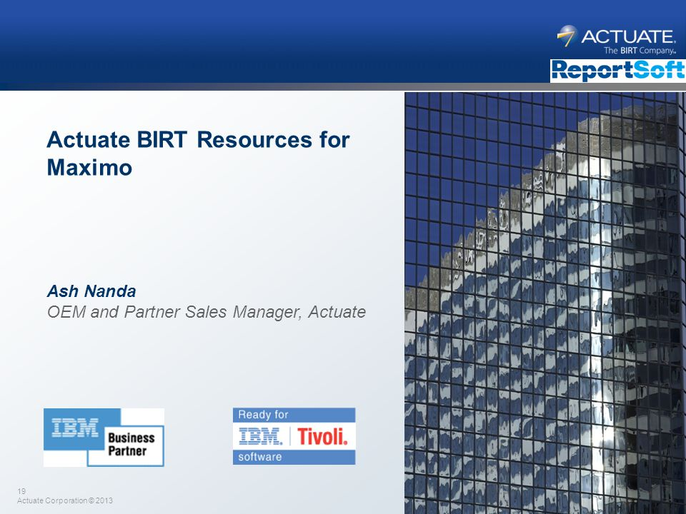 19 Actuate Corporation © 2013 Actuate BIRT Resources for Maximo Ash Nanda OEM and Partner Sales Manager, Actuate