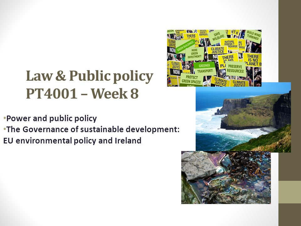 Law & Public policy PT4001 – Week 8 Power and public policy The Governance of sustainable development: EU environmental policy and Ireland