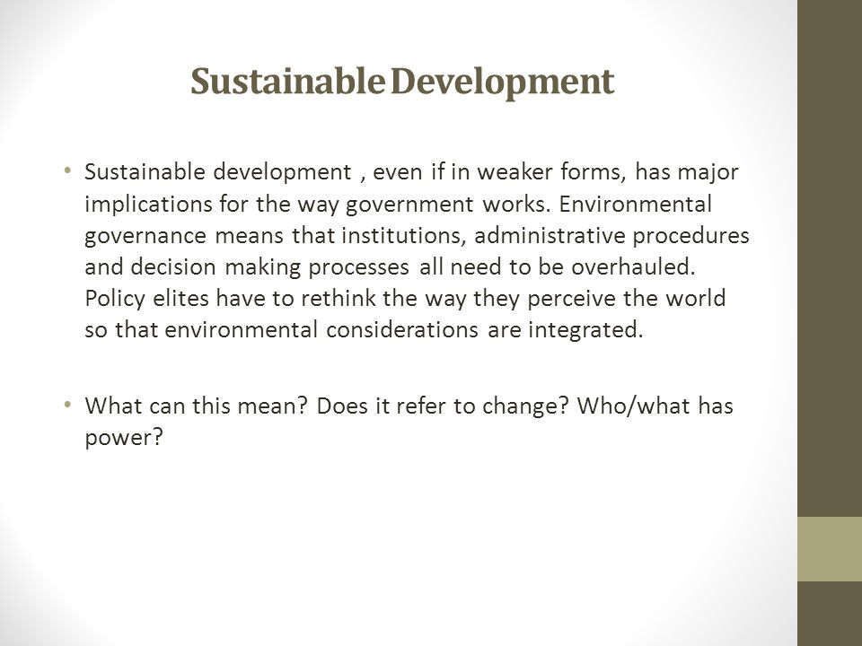 Sustainable Development & Multi-level Governance European -European Commission, European Parliament, Council, European Council, Court of Justice, European Environment Agency, Interest groups National governments ( pioneers, fence-sitters and laggards ) Regional & Local actors Business, interest groups & NGOs Citizens