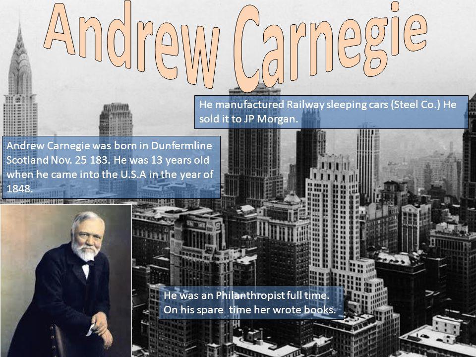 Andrew Carnegie was born in Dunfermline Scotland Nov.