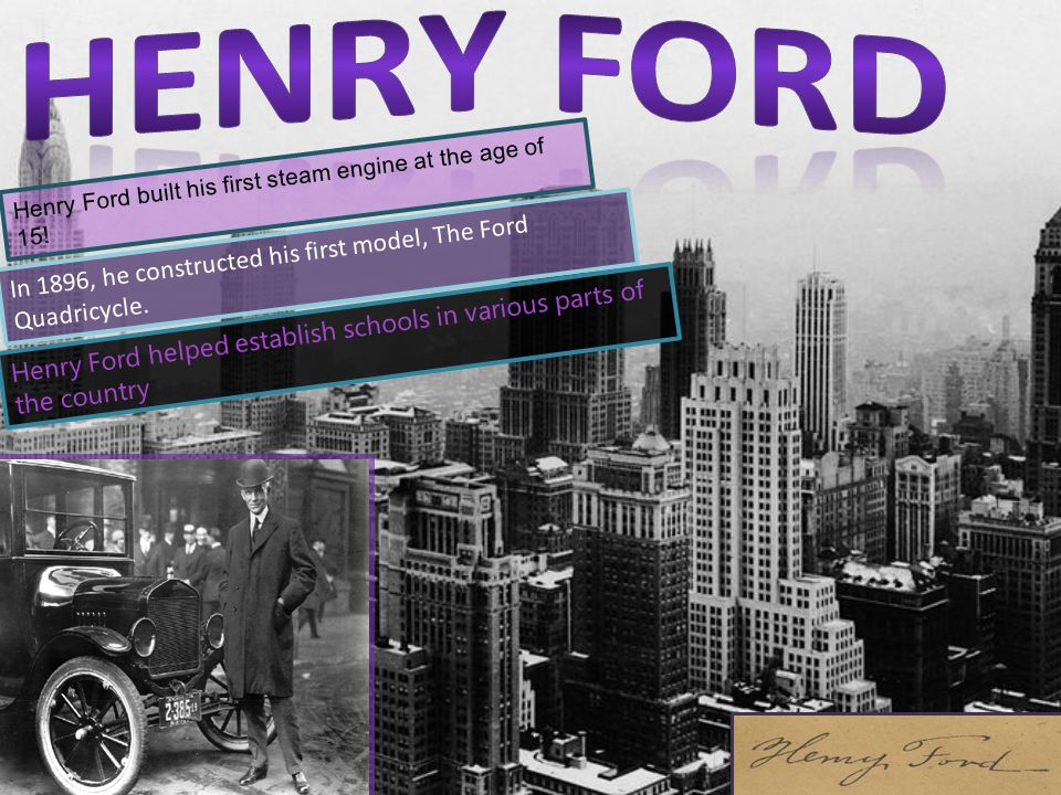 Henry Ford built his first steam engine at the age of 15.