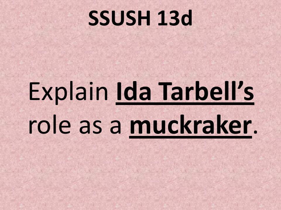 SSUSH 13d Explain Ida Tarbells role as a muckraker.