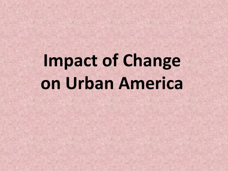 Impact of Change on Urban America