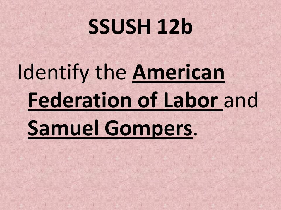 SSUSH 12b Identify the American Federation of Labor and Samuel Gompers.