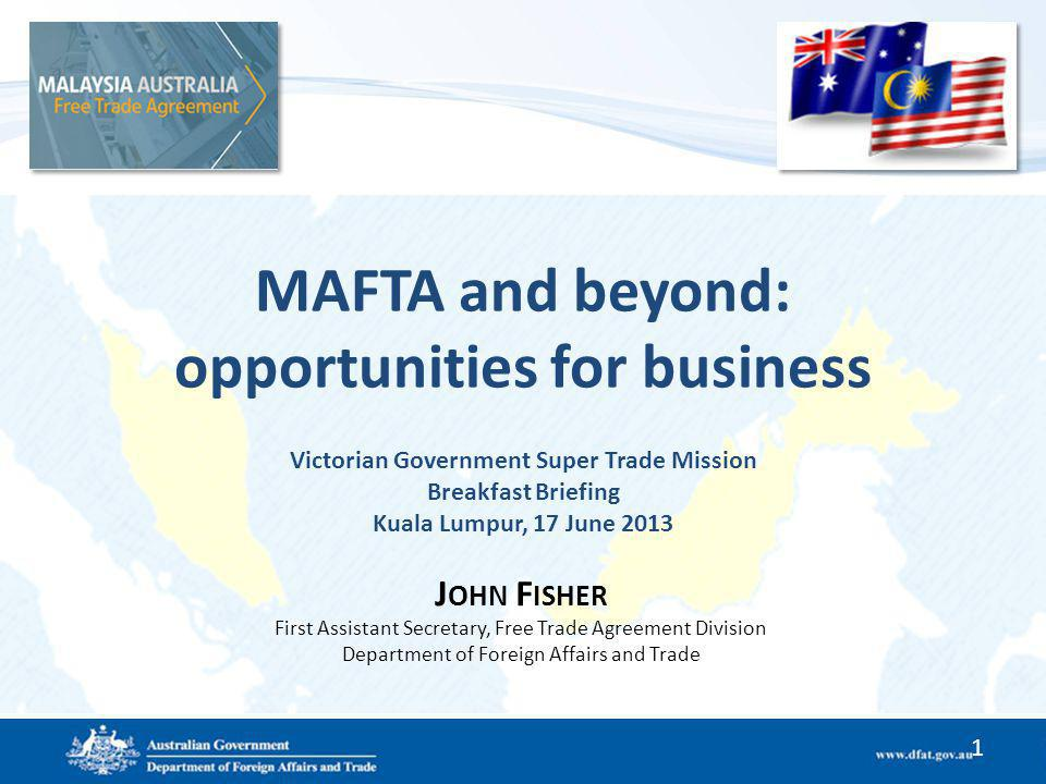 MAFTA and beyond: opportunities for business Victorian Government Super Trade Mission Breakfast Briefing Kuala Lumpur, 17 June 2013 1 J OHN F ISHER Fi