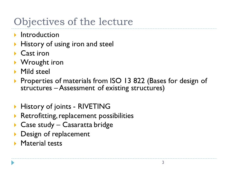 3 Objectives of the lecture Introduction History of using iron and steel Cast iron Wrought iron Mild steel Properties of materials from ISO 13 822 (Ba