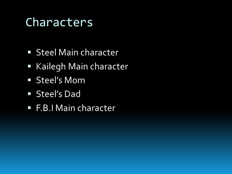 Characters Steel Main character Kailegh Main character Steels Mom Steels Dad F.B.I Main character