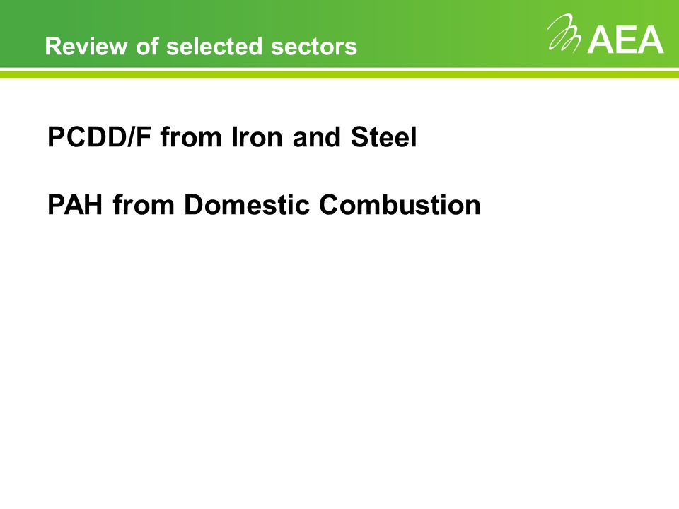Review of selected sectors PCDD/F from Iron and Steel PAH from Domestic Combustion