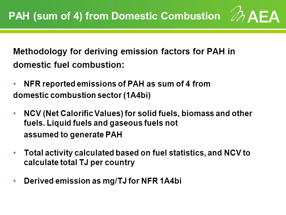 PAH (sum of 4) from Domestic Combustion Methodology for deriving emission factors for PAH in domestic fuel combustion : NFR reported emissions of PAH as sum of 4 from domestic combustion sector (1A4bi) NCV (Net Calorific Values) for solid fuels, biomass and other fuels.