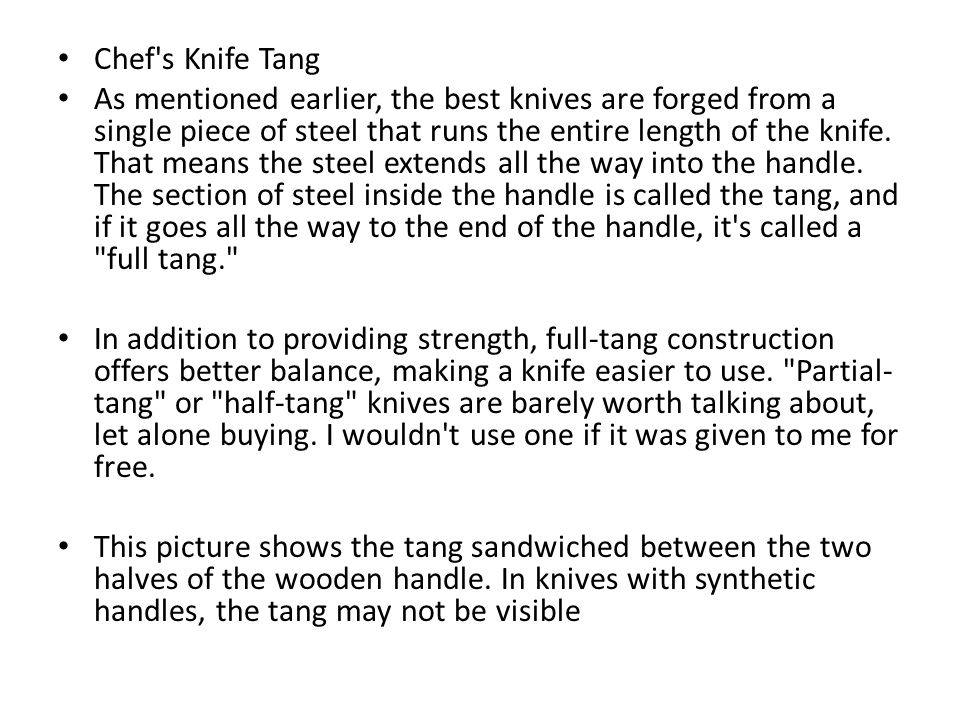 Chef s Knife Tang As mentioned earlier, the best knives are forged from a single piece of steel that runs the entire length of the knife.