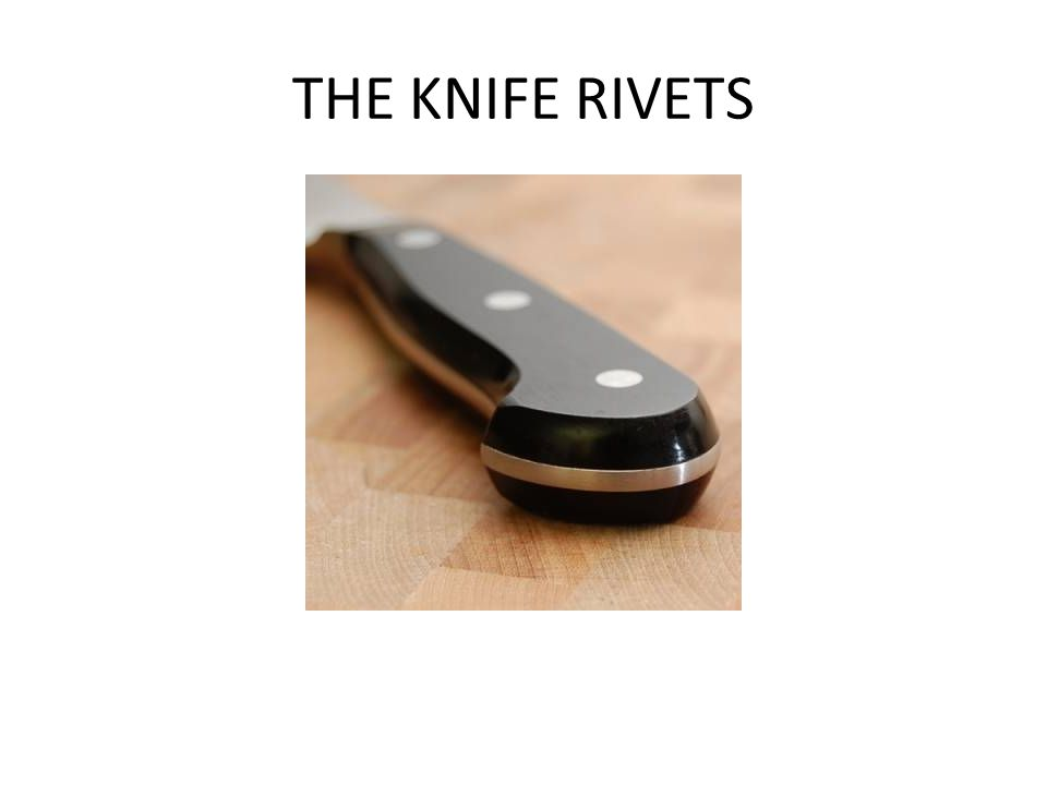 THE KNIFE RIVETS