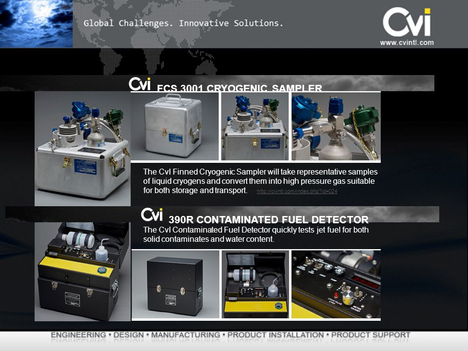 The CvI Finned Cryogenic Sampler will take representative samples of liquid cryogens and convert them into high pressure gas suitable for both storage and transport.