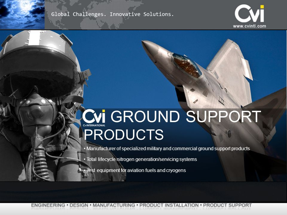 Manufacturer of specialized military and commercial ground support products Total lifecycle nitrogen generation/servicing systems Test equipment for a