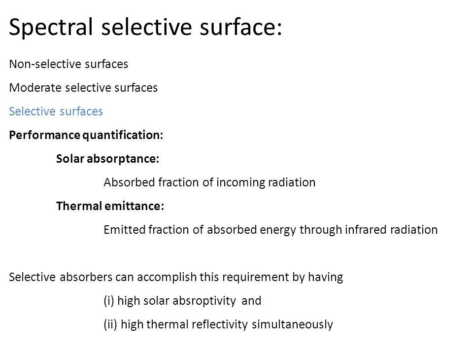 Spectral selective surface: Non-selective surfaces Moderate selective surfaces Selective surfaces Performance quantification: Solar absorptance: Absor