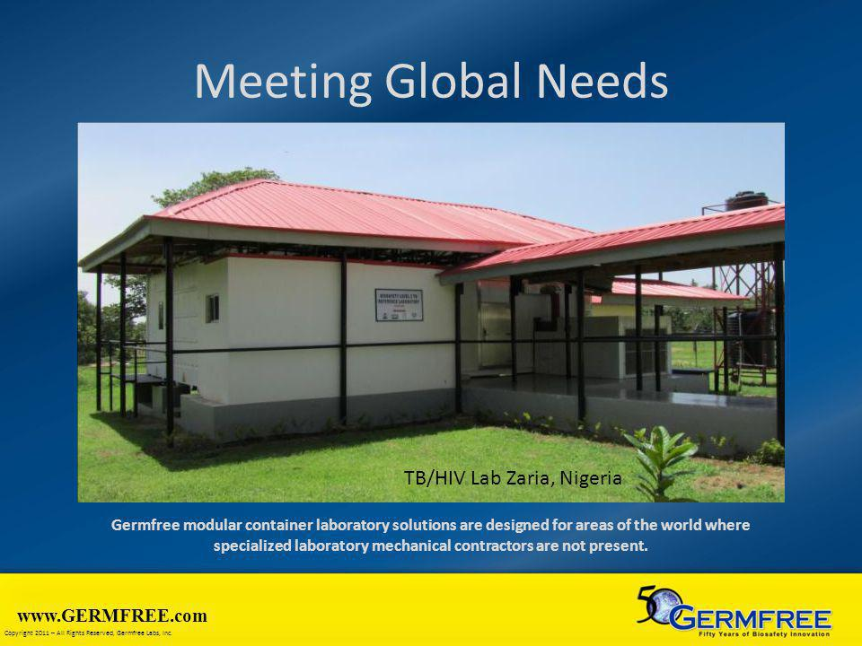 www.GERMFREE.com Copyright 2011 – All Rights Reserved, Germfree Labs, Inc. Meeting Global Needs Germfree modular container laboratory solutions are de