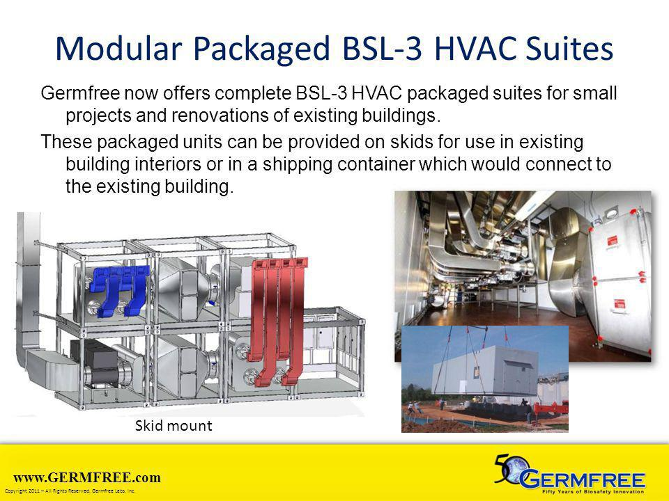 www.GERMFREE.com Copyright 2011 – All Rights Reserved, Germfree Labs, Inc. Modular Packaged BSL-3 HVAC Suites Germfree now offers complete BSL-3 HVAC