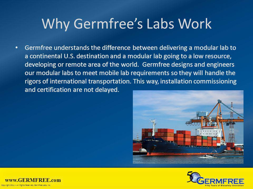 www.GERMFREE.com Copyright 2011 – All Rights Reserved, Germfree Labs, Inc. Why Germfrees Labs Work Germfree understands the difference between deliver