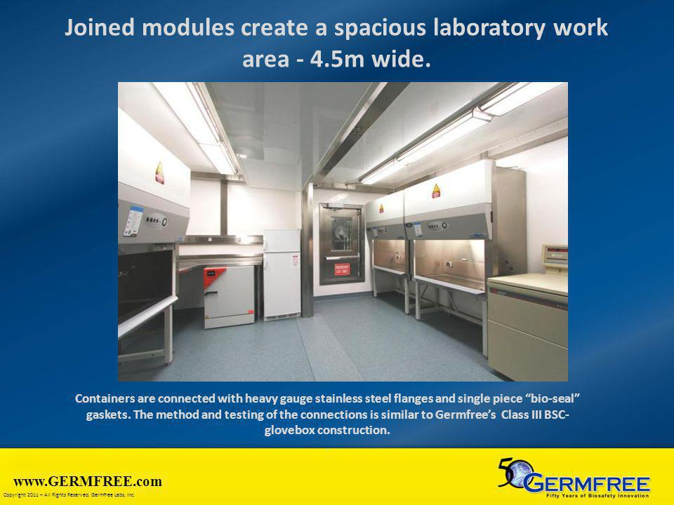 www.GERMFREE.com Copyright 2011 – All Rights Reserved, Germfree Labs, Inc. Joined modules create a spacious laboratory work area - 4.5m wide. Containe