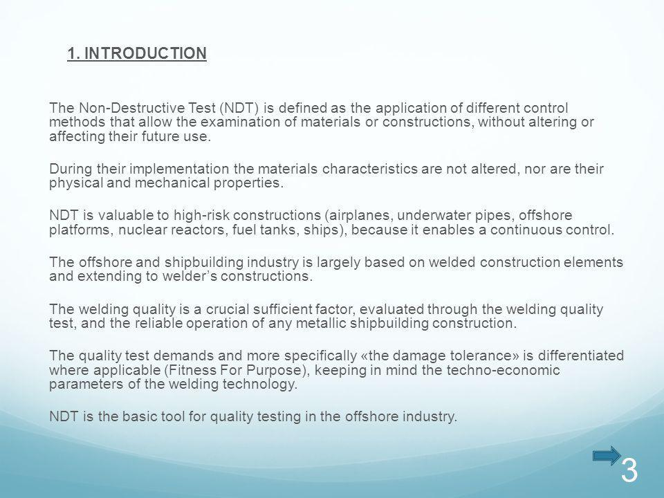 1. INTRODUCTION The Non-Destructive Test (NDT) is defined as the application of different control methods that allow the examination of materials or c