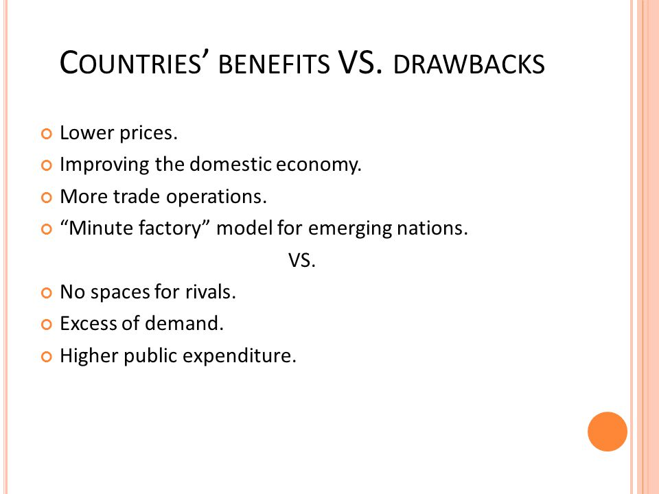 C OUNTRIES BENEFITS VS.DRAWBACKS Lower prices. Improving the domestic economy.