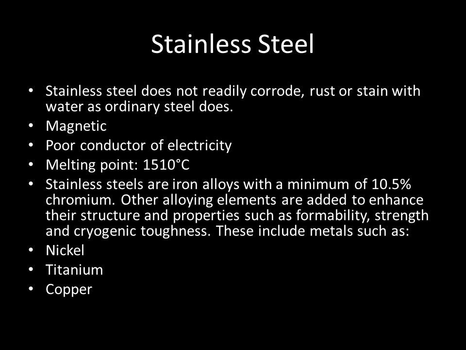 Stainless Steel Stainless steel does not readily corrode, rust or stain with water as ordinary steel does.