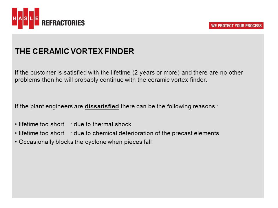 THE CERAMIC VORTEX FINDER If the customer is satisfied with the lifetime (2 years or more) and there are no other problems then he will probably conti