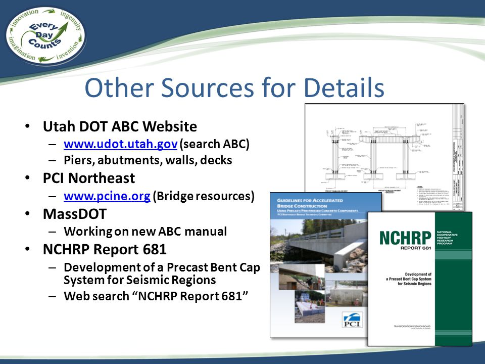 Other Sources for Details Utah DOT ABC Website – www.udot.utah.gov (search ABC) www.udot.utah.gov – Piers, abutments, walls, decks PCI Northeast – www