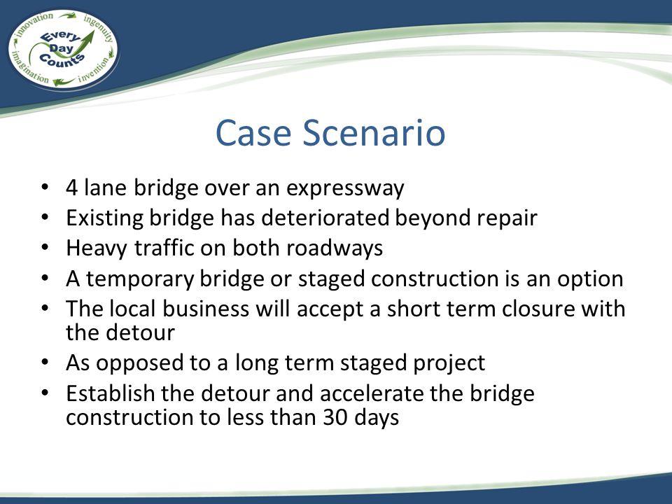 Case Scenario 4 lane bridge over an expressway Existing bridge has deteriorated beyond repair Heavy traffic on both roadways A temporary bridge or sta