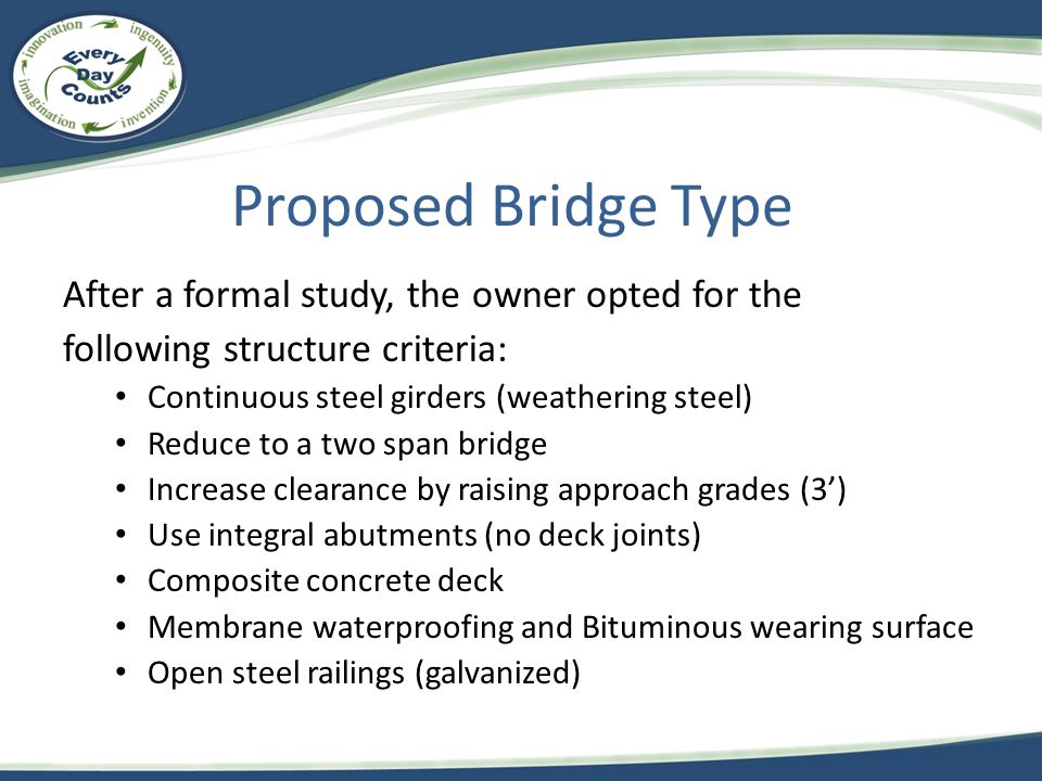Proposed Bridge Type After a formal study, the owner opted for the following structure criteria: Continuous steel girders (weathering steel) Reduce to