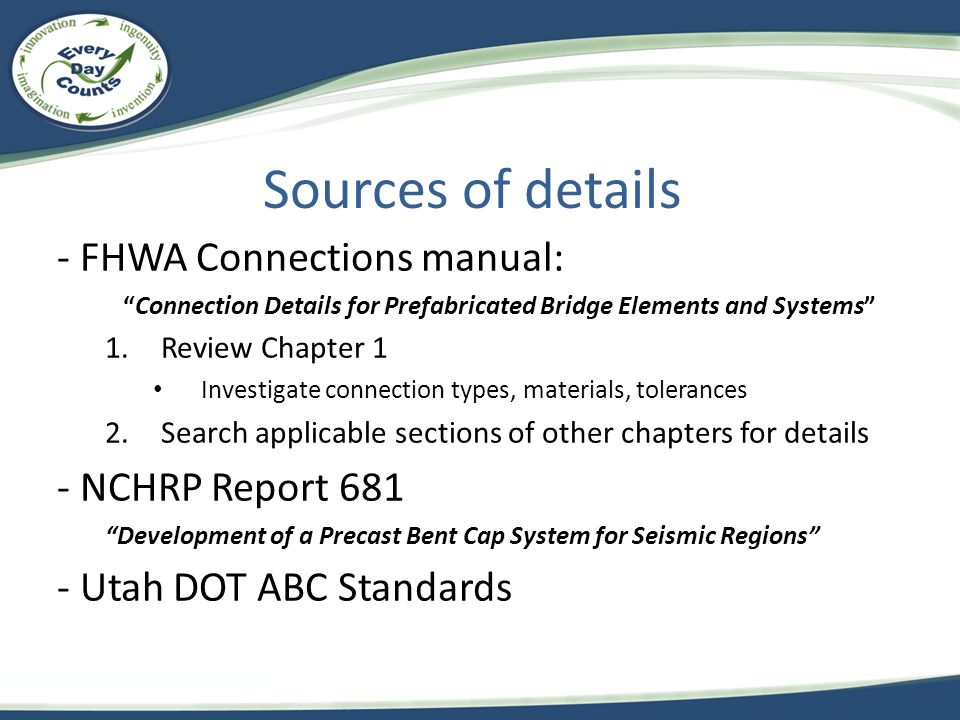 Sources of details - FHWA Connections manual: Connection Details for Prefabricated Bridge Elements and Systems 1.Review Chapter 1 Investigate connecti