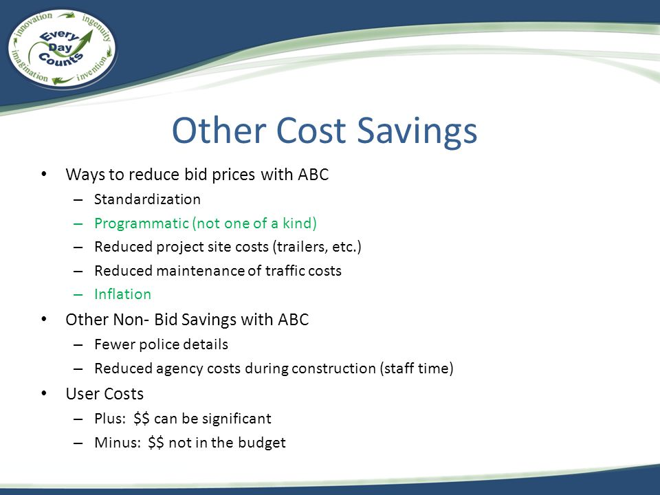 Other Cost Savings Ways to reduce bid prices with ABC – Standardization – Programmatic (not one of a kind) – Reduced project site costs (trailers, etc