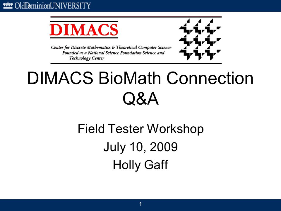 DIMACS BioMath Connection Q&A Field Tester Workshop July 10, 2009 Holly Gaff 1