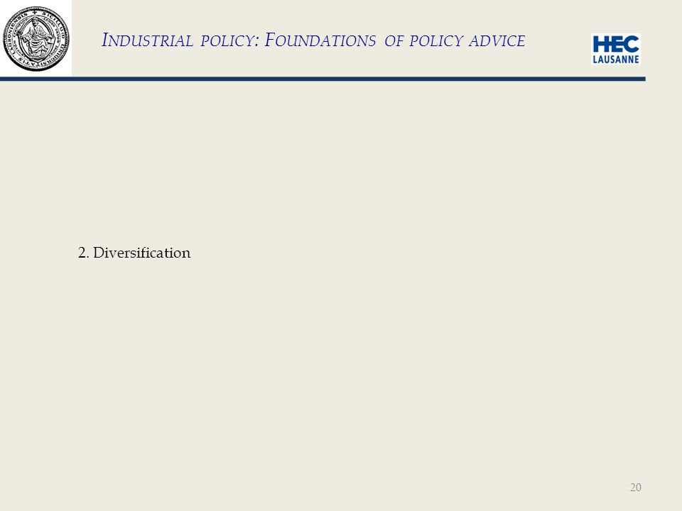 20 I NDUSTRIAL POLICY : F OUNDATIONS OF POLICY ADVICE 2. Diversification