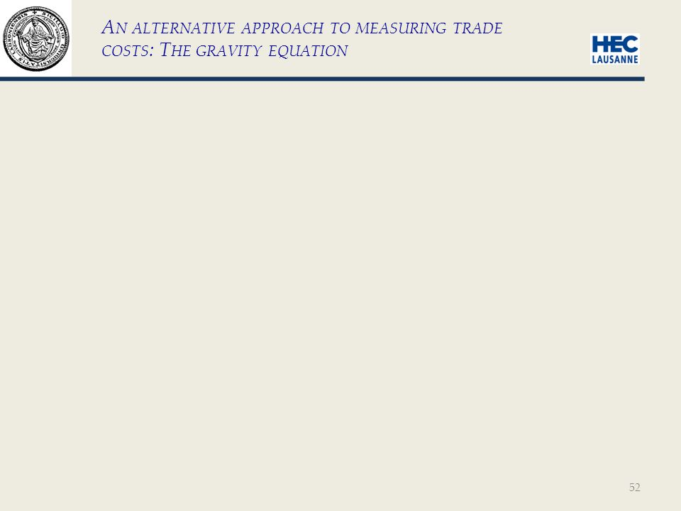 52 A N ALTERNATIVE APPROACH TO MEASURING TRADE COSTS : T HE GRAVITY EQUATION
